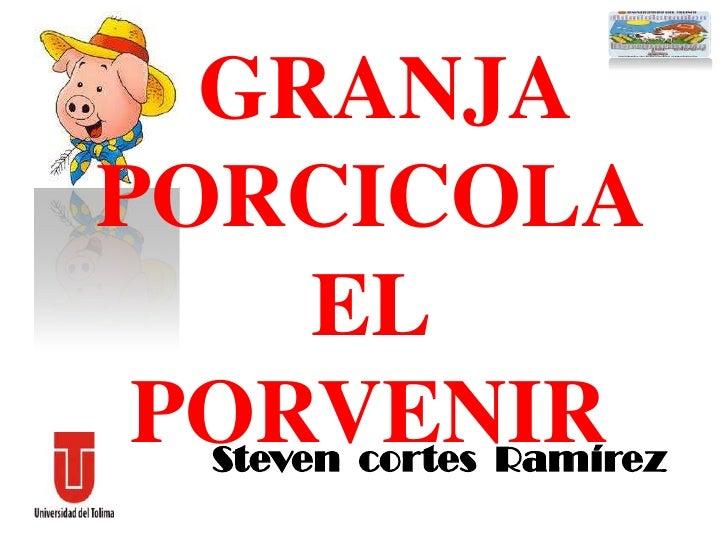 GRANJAPORCICOLA       EL PORVENIR  Steven cortes Ramírez