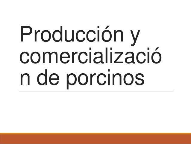Producción y comercializació n de porcinos