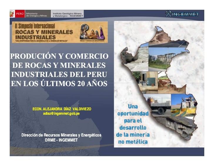 PRODUCIÓN Y COMERCIO DE ROCAS Y MINERALESINDUSTRIALES DEL PERUEN LOS ÚLTIMOS 20 AÑOS        ECON. ALEJANDRA DÍAZ VALDIVIEZ...