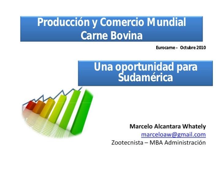 Producción y Comercio Mundial         Carne Bovina                             Eurocarne – Octubre 2010           Una opor...