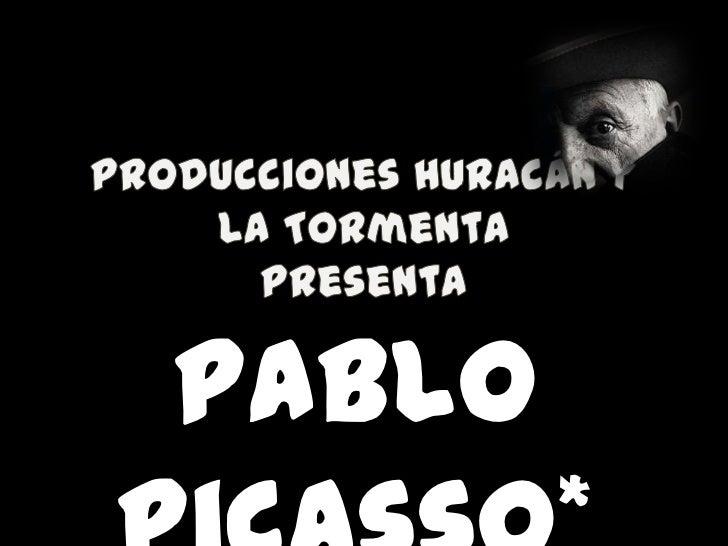 Producciones Huracán y La Tormenta presenta<br />Pablo Picasso*<br />