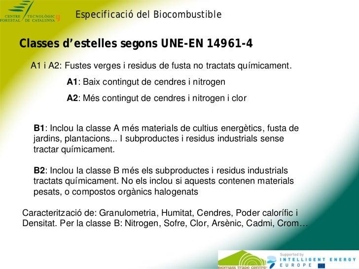 Especificació del BiocombustibleClasses d'estelles segons UNE-EN 14961-4  A1 i A2: Fustes verges i residus de fusta no tra...