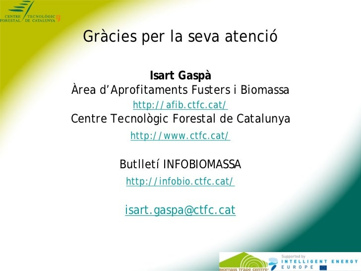 Gràcies per la seva atenció              Isart GaspàÀrea d'Aprofitaments Fusters i Biomassa           http://afib.ctfc.cat...