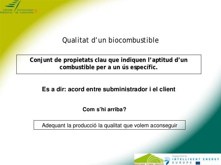 Qualitat d'un biocombustibleConjunt de propietats clau que indiquen l'aptitud d'un         combustible per a un ús específ...