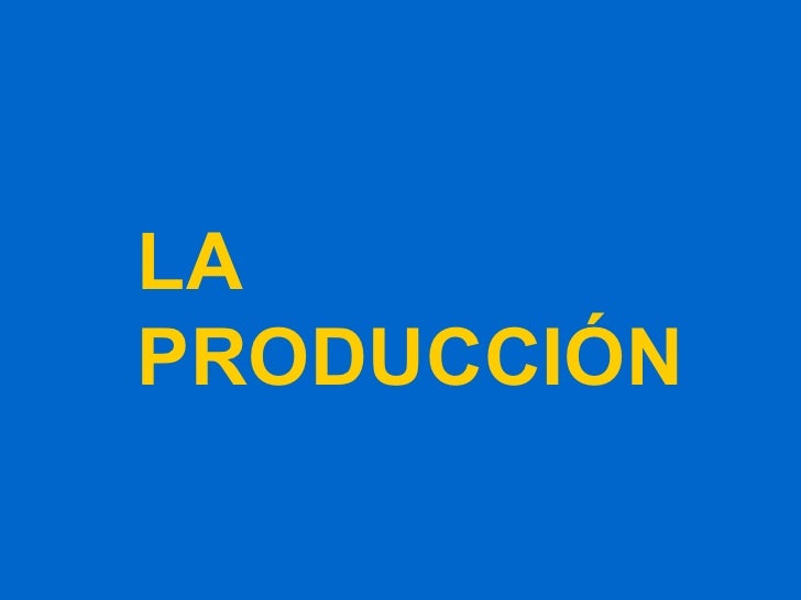 LA PRODUCCIÓN