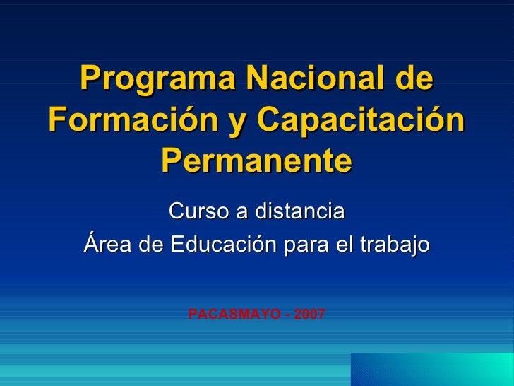 Programa Nacional de Formación y Capacitación Permanente Curso a distancia Área de Educación para el trabajo PACASMAYO - 2...