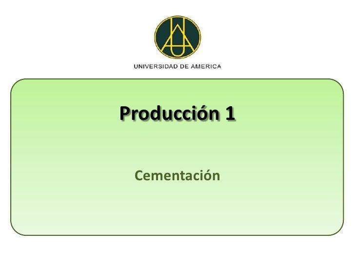 Producción 1 Cementación