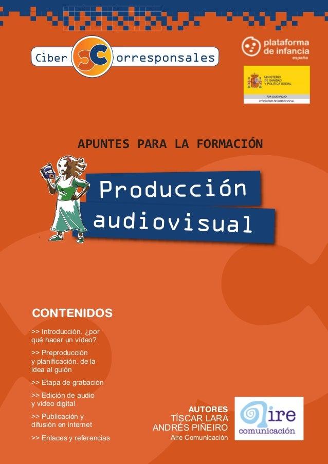 A PUNTES PA RA LA FORMA CIÓN Producción audiovisual AUTORES TÍSCAR LARA ANDRÉS PIÑEIRO Aire Comunicación >> Introducción. ...
