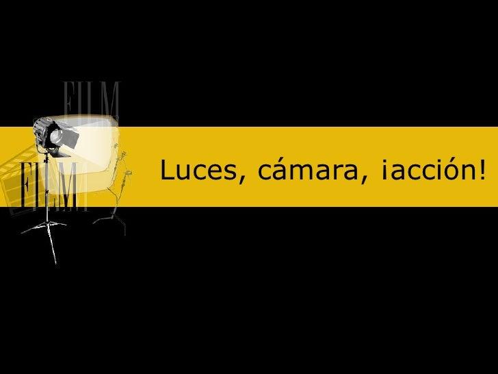 Luces, cámara, ¡acción!