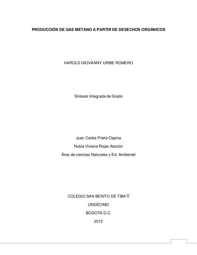 PRODUCCIÓN DE GAS METANO A PARTIR DE DESECHOS ORGÁNICOS             HAROLD GIOVANNY URIBE ROMERO                   Síntesi...