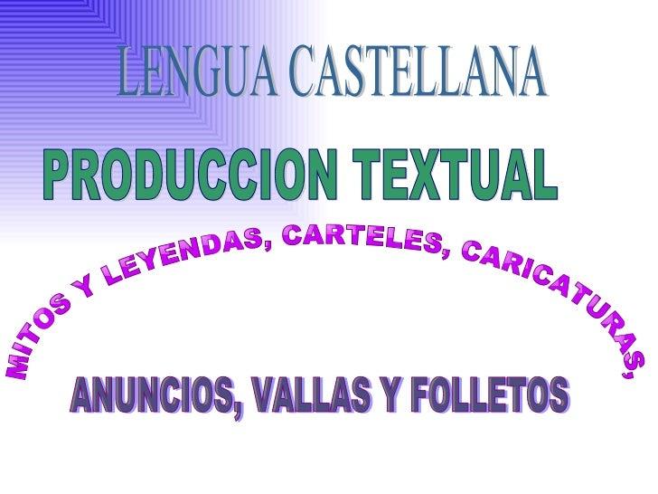 PRODUCCION TEXTUAL MITOS Y LEYENDAS, CARTELES, CARICATURAS,  ANUNCIOS, VALLAS Y FOLLETOS LENGUA CASTELLANA