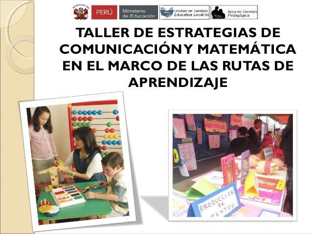 TALLER DE ESTRATEGIAS DE COMUNICACIÓNY MATEMÁTICA EN EL MARCO DE LAS RUTAS DE APRENDIZAJE