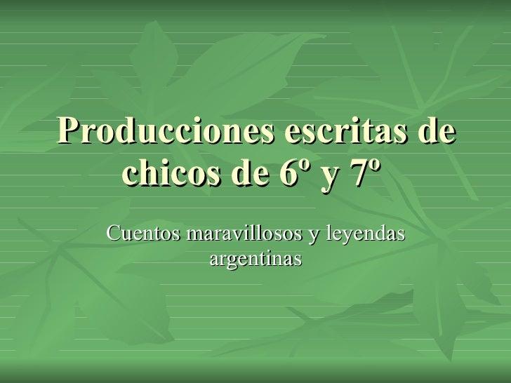 Producciones escritas de chicos de 6º y 7º  Cuentos maravillosos y leyendas argentinas