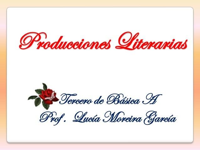 Producciones Literarias     Tercero de Básica A  Prof . Lucía Moreira García