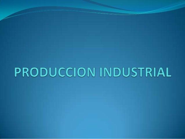 La producción industrial es una importante fuente deriqueza de un país, ya que se logra impulsar laeconomía a través del f...