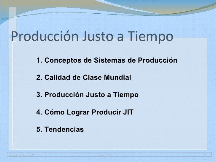 1. Conceptos de Sistemas de Producción  2. Calidad de Clase Mundial 3. Producción Justo a Tiempo 4. Cómo Lograr Producir J...