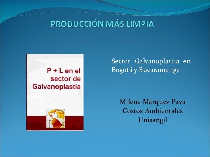 Sector Galvanoplastia en Bogotá y Bucaramanga. Milena Márquez Pava Costos Ambientales Unisangil