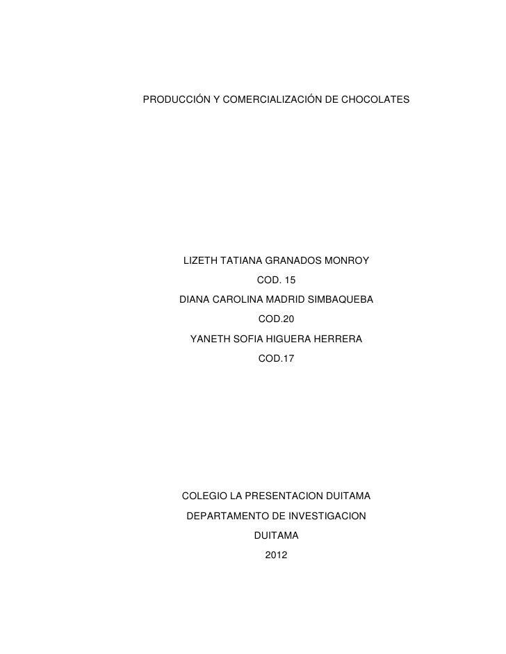 PRODUCCIÓN Y COMERCIALIZACIÓN DE CHOCOLATES      LIZETH TATIANA GRANADOS MONROY                  COD. 15     DIANA CAROLIN...