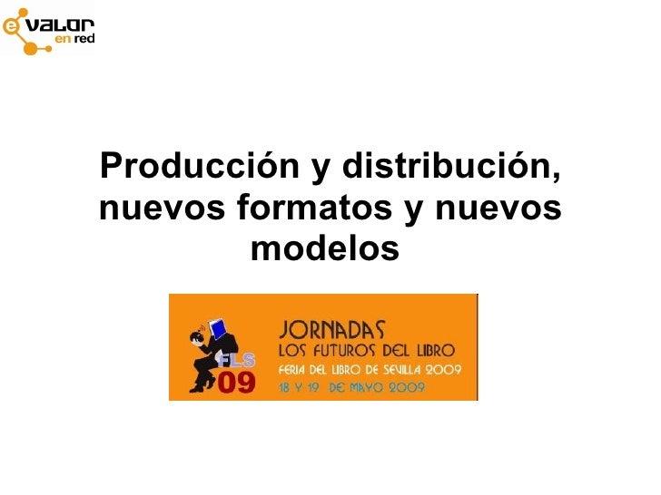 Producción y distribución, nuevos formatos y nuevos         modelos