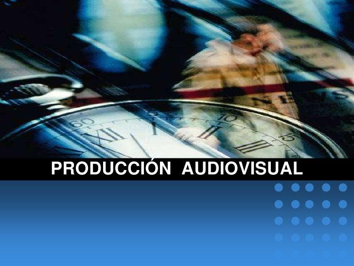 Produccuón  audiovisual