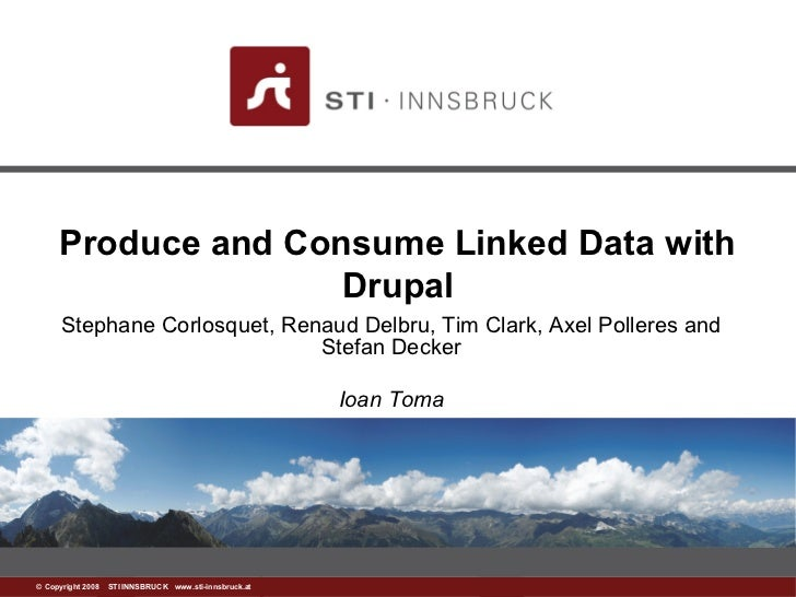 Produce and Consume Linked Data with                    Drupal     Stephane Corlosquet, Renaud Delbru, Tim Clark, Axel Pol...