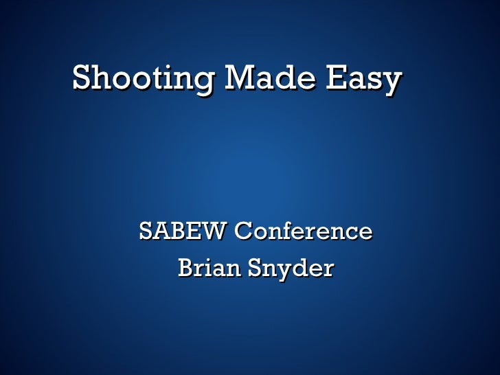 Shooting Made Easy SABEW Conference Brian Snyder