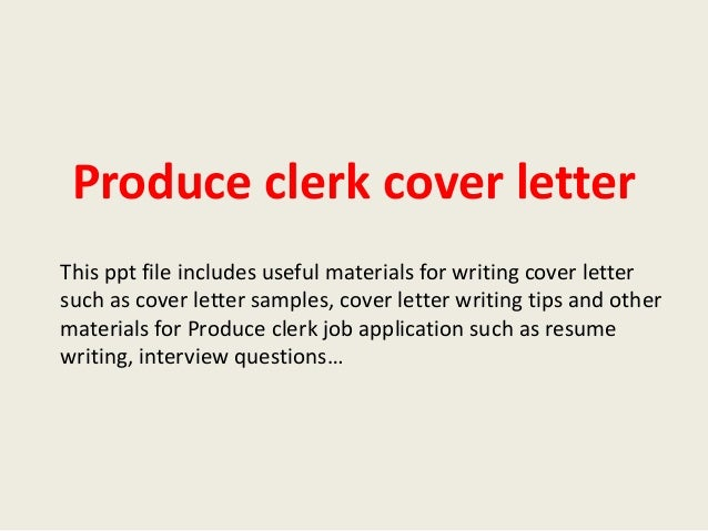 Produce Clerk Cover Letter This Ppt File Includes Useful Materials For Writing Such As