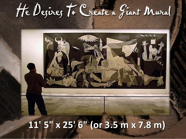 Purpose: An Impossible Deadline • Guernica bombing on 26 April 1937. • World's Fair in Paris on 25 May 1937. • Picasso has...