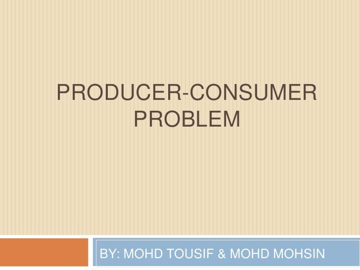 PRODUCER-CONSUMER  PROBLEM<br />BY: MOHD TOUSIF & MOHD MOHSIN<br />