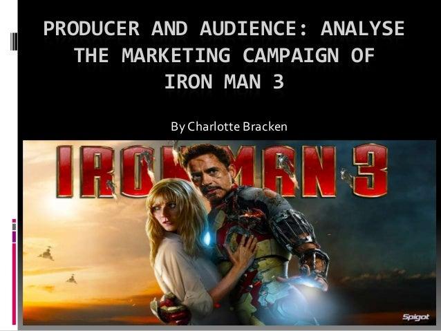 PRODUCER AND AUDIENCE: ANALYSETHE MARKETING CAMPAIGN OFIRON MAN 3ByCharlotte Bracken
