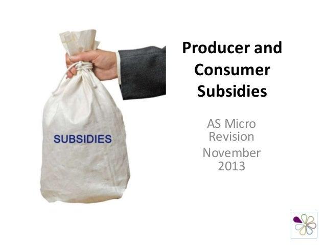 Producer and Consumer Subsidies AS Micro Revision November 2013