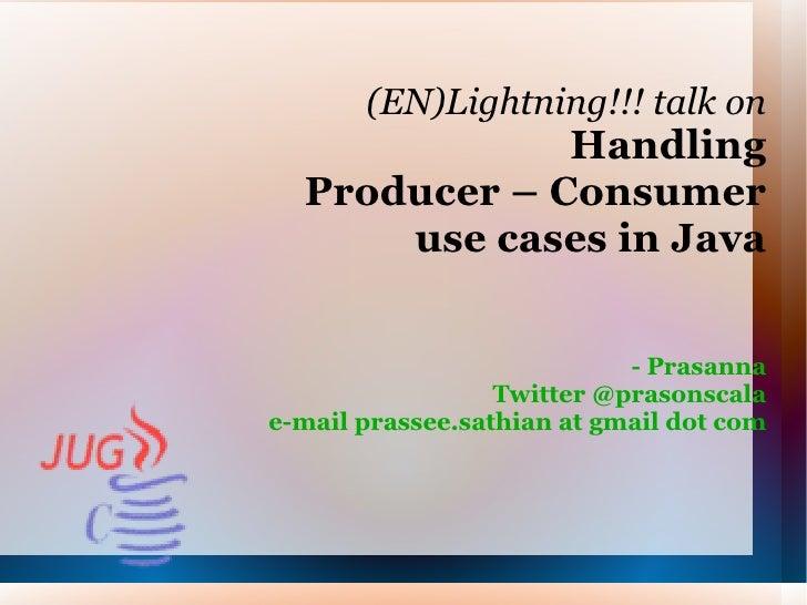 (EN)Lightning!!! talk on              Handling  Producer – Consumer      use cases in Java                            - Pr...