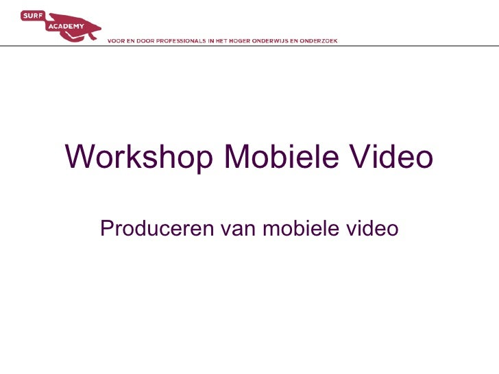 Workshop Mobiele Video<br />Produceren van mobiele video<br />