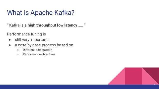 """What is Apache Kafka? """" Kafka is a high throughput low latency ….. """" Performance tuning is ● still very important! ● a cas..."""