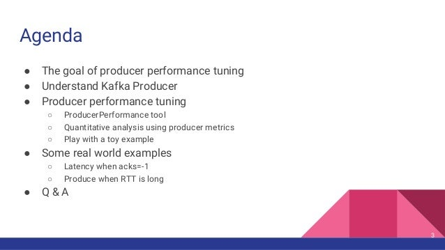 Agenda ● The goal of producer performance tuning ● Understand Kafka Producer ● Producer performance tuning ○ ProducerPerfo...