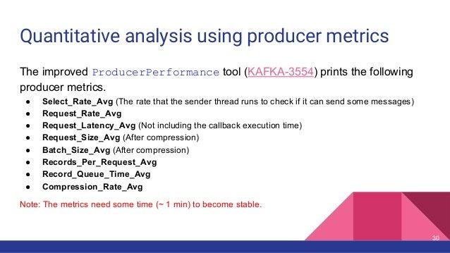 Quantitative analysis using producer metrics The improved ProducerPerformance tool (KAFKA-3554) prints the following produ...