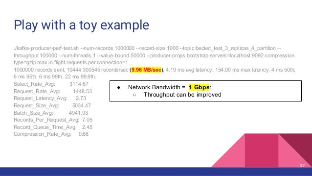 Play with a toy example ./kafka-producer-perf-test.sh --num-records 1000000 --record-size 1000 --topic becket_test_3_repli...