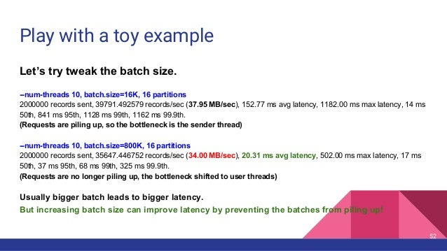 Play with a toy example Let's try tweak the batch size. --num-threads 10, batch.size=16K, 16 partitions 2000000 records se...