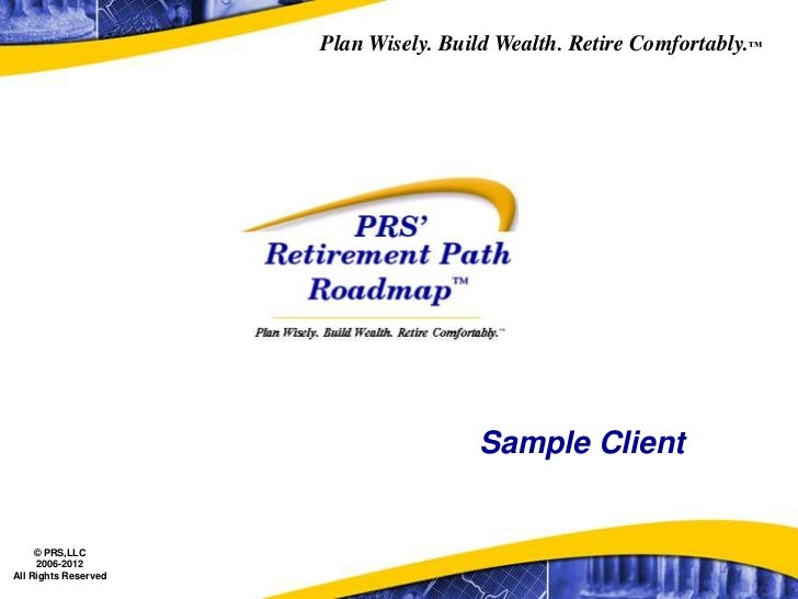 Plan Wisely. Build Wealth. Retire Comfortably.™                                      Sample Client     © PRS,LLC     2006-...