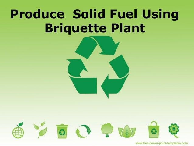 Produce Solid Fuel Using Briquette Plant