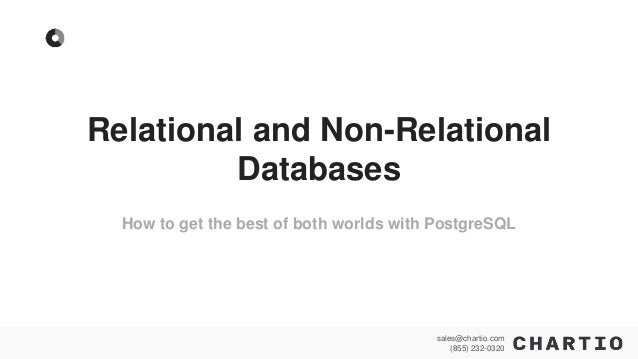 sales@chartio.com (855) 232-0320 sales@chartio.com (855) 232-0320 How to get the best of both worlds with PostgreSQL Relat...