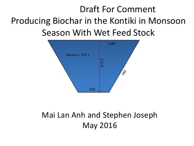 Draft For Comment Producing Biochar in the Kontiki in Monsoon Season With Wet Feed Stock Mai Lan Anh and Stephen Joseph Ma...