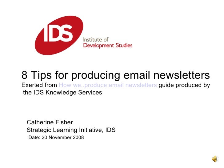 Catherine Fisher  Strategic Learning Initiative, IDS  Date: 20 November 2008  8 Tips for producing email newsletters Exert...