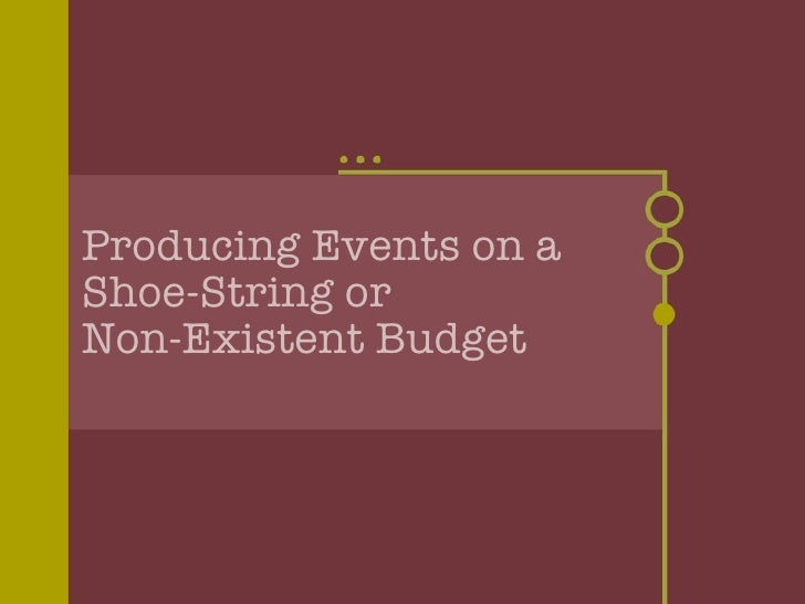 Producing Events on a  Shoe-String or  Non-Existent Budget