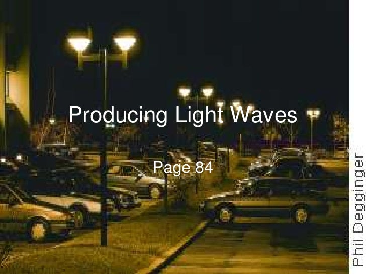 Producing Light Waves<br />Page 84<br />
