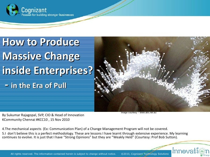 How to Produce Massive Change inside Enterprises?  -  in the Era of Pull <ul><li>By Sukumar Rajagopal, SVP, CIO & Head of ...