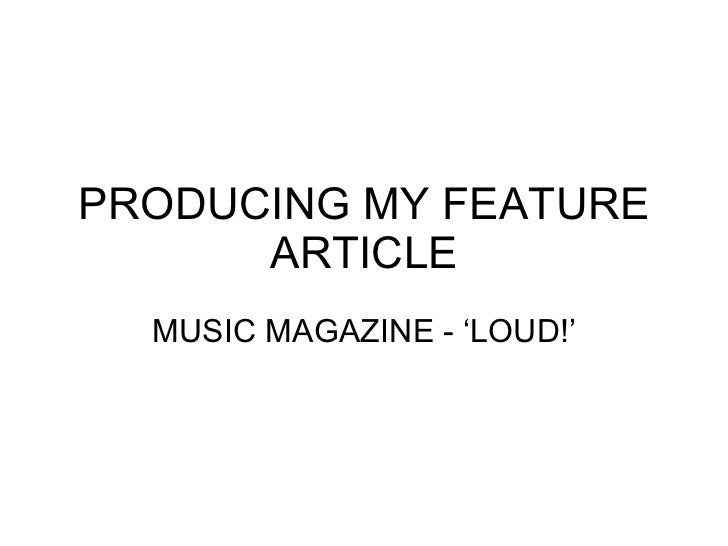 PRODUCING MY FEATURE ARTICLE MUSIC MAGAZINE - 'LOUD!'