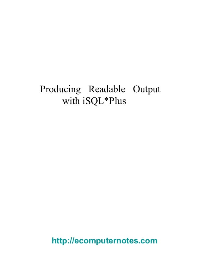 Producing Readable Output with iSQL*Plus  http://ecomputernotes.com