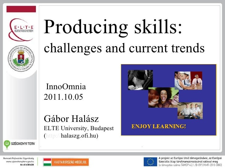 Producing skills:challenges and current trends InnoOmnia2011.10.05Gábor HalászELTE University, Budapest(http://halaszg.ofi...