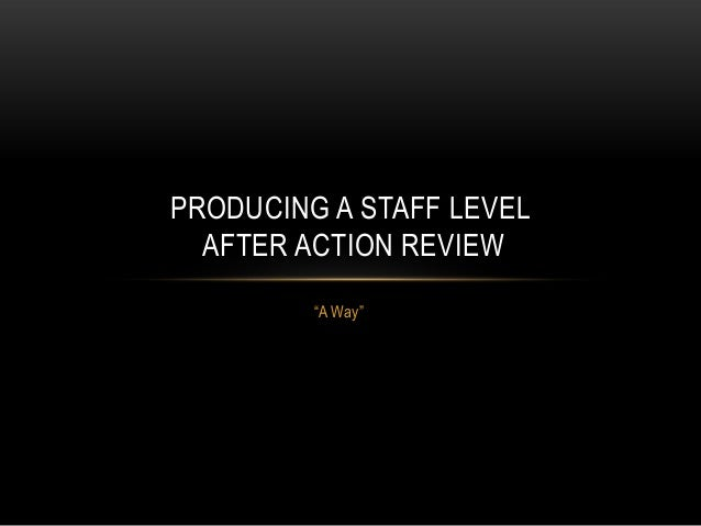 """A Way""PRODUCING A STAFF LEVELAFTER ACTION REVIEW"